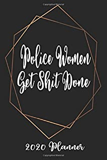 Police Women Get Shit Done 2020 Planner: 6x9 Weekly Planner Scheduler Organizer - Also Includes Monthly View Dot Grids Habit Tracker Hexagram & Sketch Pages For Each Month!