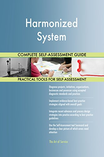 Harmonized System All-Inclusive Self-Assessment - More than 660 Success Criteria, Instant Visual Insights, Comprehensive Spreadsheet Dashboard, Auto-Prioritized for Quick Results