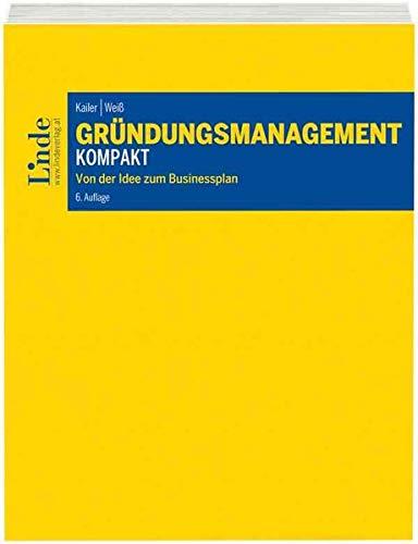 Gründungsmanagement kompakt: Von der Idee zum Businessplan (Linde Lehrbuch)