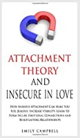 Attachment Theory and Insecure in Love: How Anxious Attachment Can Make You Feel Jealous. Increase Stability, Learn to Form Secure Emotional Connections and Build Lasting Relationships