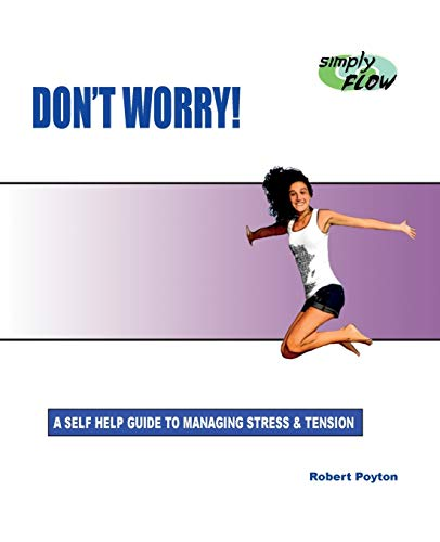 Don't Worry!: A Self Help Guide to Managing Stress and Tension