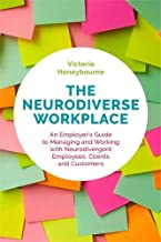 The Neurodiverse Workplace: An Employer's Guide to Managing and Working with Neurodivergent Employees, Clients and Customers