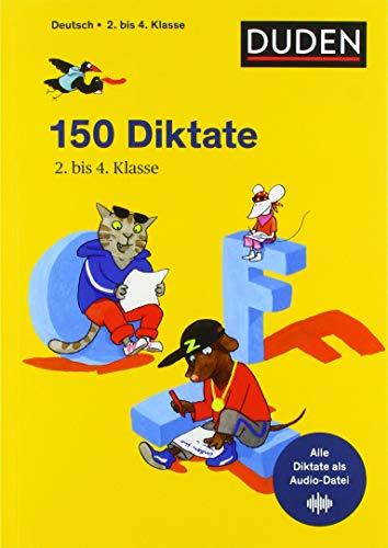 150 Diktate 2. bis 4. Klasse: Regeln und Texte zum Üben – mit MP3-Download (Duden - 150 Übungen)