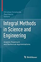 Integral Methods in Science and Engineering: Analytic Treatment and Numerical Approximations