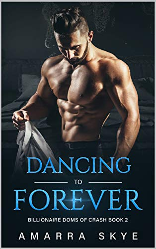 Dancing to Forever: Book Two: Age Play, Daddy little boy, DDLB, Daddy Dom, Kinky, Insta-Love, Billionaire, BDSM, Dom Romance Series (Billionaire Doms Of Crash 2) (English Edition)