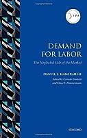 Demand for Labor: The Neglected Side of the Market (IZA Prize in Labor Economics)