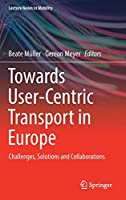 Towards User-Centric Transport in Europe: Challenges, Solutions and Collaborations (Lecture Notes in Mobility)