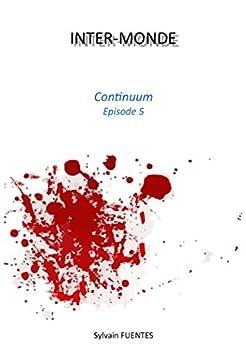 INTER-MONDE: Continuum - Episode 5 et Final par [Sylvain Fuentes, Céline Fuentes]