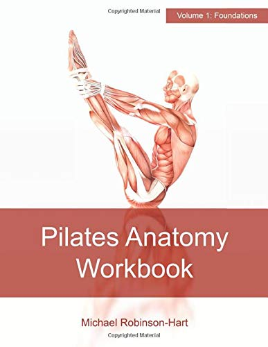 Pilates Anatomy Workbook: Volume 1: Foundations