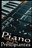 Libro De Piano Para Principiantes: Adultos y niños, guía que necesita para todos los tipos de piano sin escuela, sin maestro.