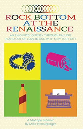 Rock Bottom at the Renaissance: An Emo Kid's Journey Through Falling In and Out of Love In and With New York City