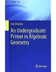 An Undergraduate Primer in Algebraic Geometry: 129 (La Matematica per il 3+2)