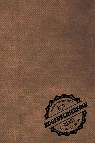 Geprüft und Bestätigt beste Bogenschießerin der Welt: Notizbuch für die Frau, deren Hobby Bogenschießen ist   Geschenkidee   Geschenke   Geschenk