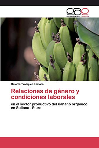 Relaciones de género y condiciones laborales: en el sector productivo del banano orgánico en Sullana - Piura