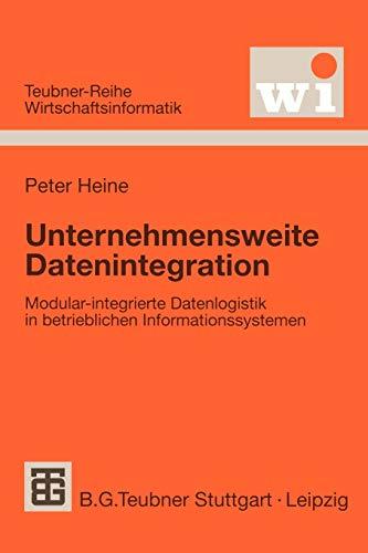 Unternehmensweite Datenintegration. Modular-integrierte Datenlogistik in betrieblichen Informationssystemen.