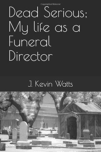 Dead Serious; My life as a Funeral Director