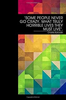 Some people never go crazy:: Positive, minimalistic Journal to Write in for Men & Woman. Charles Bukowski Quote / 120 Line...