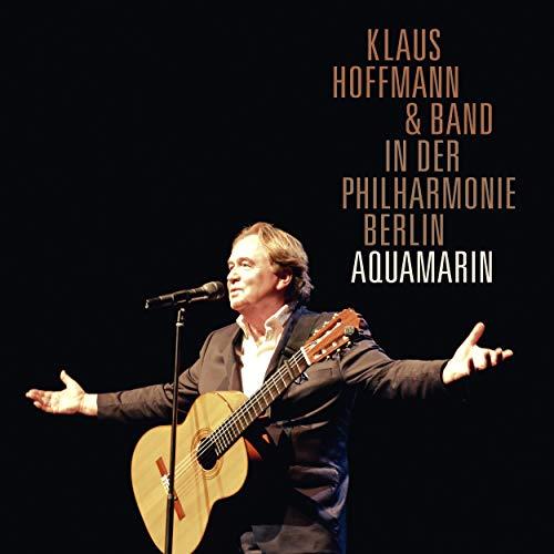 Aquamarin (Klaus Hoffmann und Band Live in der Berliner Philharmonie)
