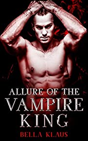 Allure of the Vampire King: A paranormal romance (Blood Fire Saga Book 1)