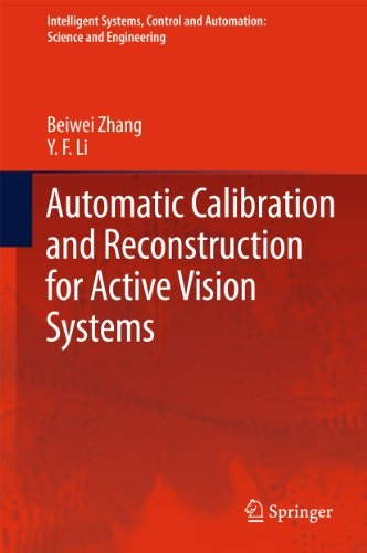 Automatic Calibration and Reconstruction for Active Vision Systems (Intelligent Systems, Control and Automation: Science and Engineering Book 57) (English Edition)