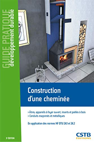 Construction d'une cheminée : Atres, appareils à foyer ouvert, inserts et poêles à bois, Conduits maçonnés et métalliques, En application des normes NF DTU 24.1 et 24.2.