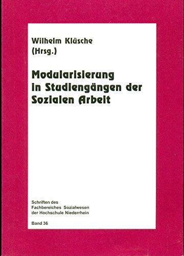 Modularisierung in Studiengängen der Sozialen Arbeit (Schriften des Fachbereiches Sozialwesen an der Hochschule Niederrhein Mönchengladbach)
