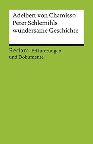 Erläuterungen und Dokumente zu Adelbert von Chamisso: Peter Schlemihls wundersame Geschichte (Reclams Universal-Bibliothek)