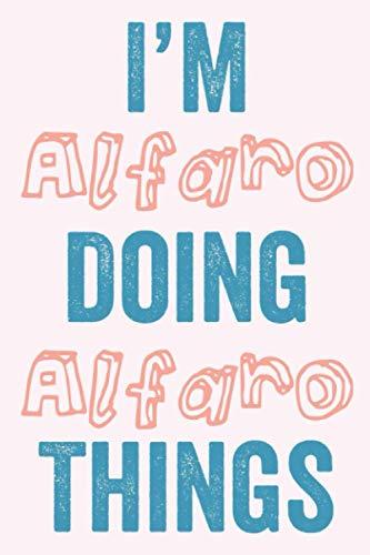 I'M Alfaro Doing Alfaro Things: Notebook Gift, Alfaro name gifts, Alfaro Girl,...