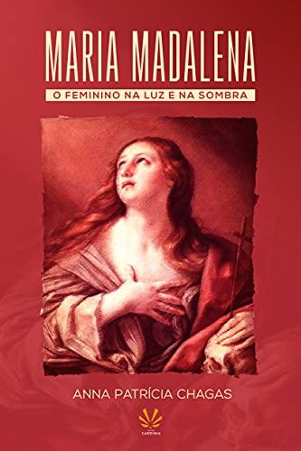 Maria Madalena: O Feminino na Luz e na Sombra