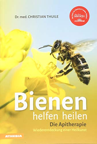 Bienen helfen heilen: Die Apitherapie Wiederentdeckung einer Heilkunst | Entdecken Sie die heilende Wirkung von Honig, Blütenpollen, Bienenwachs, Gelee Royale und Bienengift