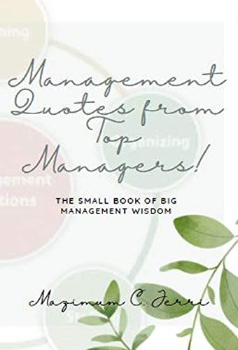 Management Quotes from Top Managers!: The small book of big management wisdom (English Edition)
