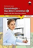 Gerontologie IV - Das Altern verstehen: Band 4, Mit alten Menschen arbeiten