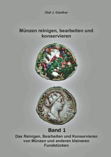 Münzen: Reinigen- Bearbeiten und Konservieren Bd. 1