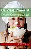 Keto-Tentaciones: Recetas de dulces sin azúcar, sin cereales y bajas en carbohidratos