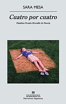 Cuatro por cuatro (Narrativas hispánicas nº 509) (Spanish Edition) by [Sara Mesa]