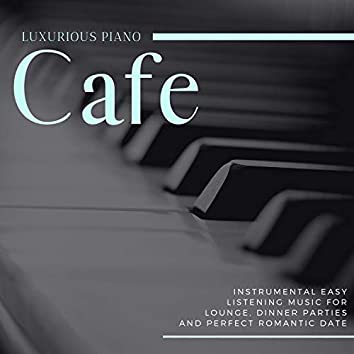 Cafe - Instrumental Easy Listening Music For Lounge, Dinner Parties And Perfect Romantic Date