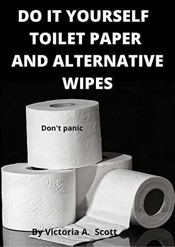 DO IT YOUR SELF TOILET PAPER AND ALTERNATIVE WIPES