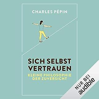 Sich selbst vertrauen     Kleine Philosophie der Zuversicht              Autor:                                                                                                                                 Charles Pépin                               Sprecher:                                                                                                                                 Volker Niederfahrenhorst                      Spieldauer: 4 Std. und 48 Min.     2 Bewertungen     Gesamt 3,0