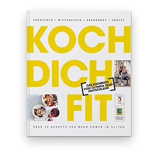 Koch dich fit: Das Kochbuch vom Olympia Team Deutschland. Frühstück, Mittagessen, Abendbrot, Snacks. Über 70 Rezepte für mehr Power im Alltag