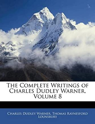[(The Complete Writings of Charles Dudley Warner, Volume 8)] [By (author) Charles Dudley Warner ] published on (February, 2010)
