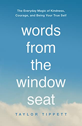 Words from the Window Seat: The Everyday Magic of Kindness, Courage, and Being Your True Self