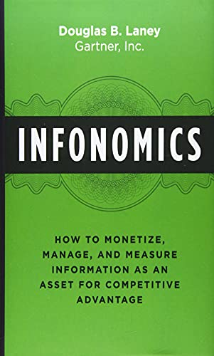 Laney, D: Infonomics: How to Monetize, Manage, and Measure Information as an Asset for Competitive Advantage