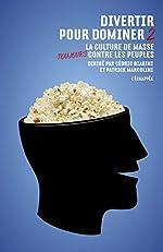 Divertir Pour Dominer - Tome 2, La Culture De Masse Toujours Contre Les Peuples de Cédric Biagini