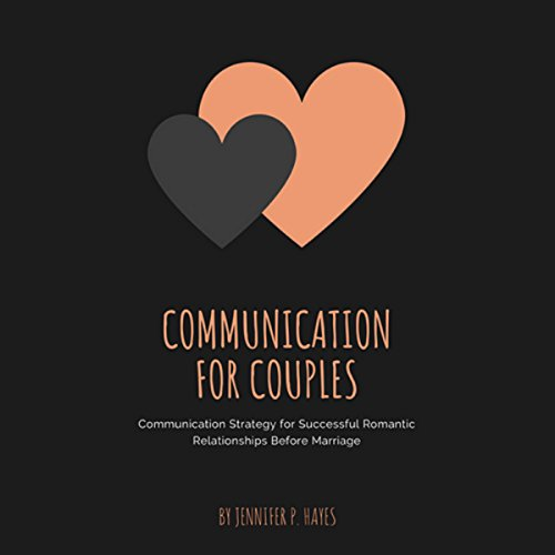Communication for Couples: Communication Strategy for Successful Romantic Relationships Before Marriage cover art