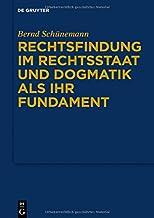 Rechtsfindung Im Rechtsstaat Und Dogmatik Als Ihr Fundament (German Edition)