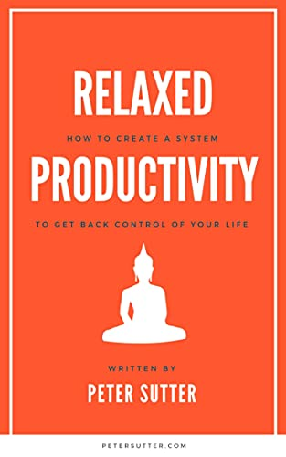 Relaxed Productivity: How to Create a System to Get Back Control of Your Life (English Edition)