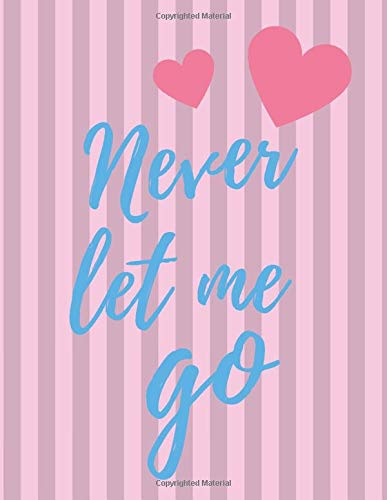 Never let me go: Composition Notebook, Classic Journal, For Girls, For Women, For Gift (Lined- 29, 8.5 x 11 inches, 110 Pages)
