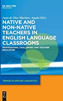 Native and Non-Native Teachers in English Language Classrooms: Professional Challenges and Teacher Education (Trends in Applied Linguistics)