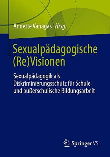 Sexualpädagogische (Re)Visionen: Sexualpädagogik als Diskriminierungsschutz für Schule und außerschulische Bildungsarbeit (German Edition)