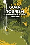 Guam Tourism: Planning Your Holiday in Guam: Guam Travel Guide
